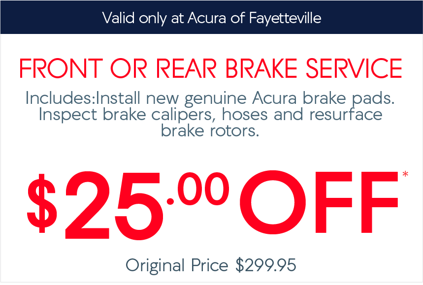 Acura of Fayetteville Service Coupon - front or rear brake service special