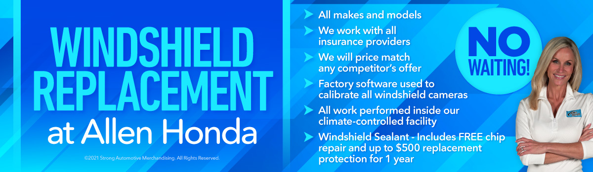 Windshield Replacement at Allen Honda - All makes and models, we work with all insurance providers, we will price match, and more!