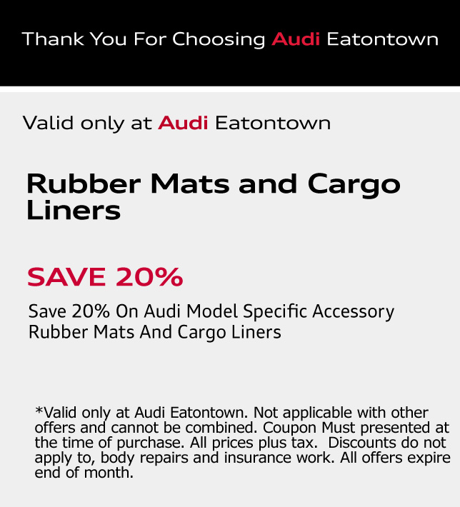 Thank You for choosing Audi Eatontown. SAVE 20%. Save 20%. *On Audi Model Specific Accessory Rubber Mats And Cargo Liners