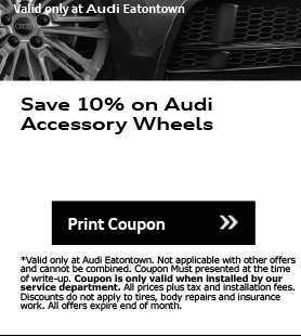 Valid only at Audi Eatontown. Save 10% on Audi Accessory Wheels.Print Coupon. *Valid only at Audi Eatontown. Not applicable with other offers and cannot be combined. Coupon Must presented at the time of write-up. Coupon is only valid when installed by our service department. All prices plus tax and installation fees. Discounts do not apply to tires, body repairs and insurance work. All offers expire end of month.