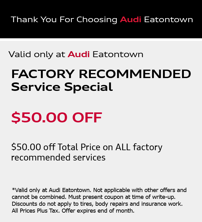 Thank You for Choosing Audi Eatontown. Complimentary Seasonal Service Inspection. This multi-point, bumper to bumper inspection includes checking and reposting on important vehicle functions. We'll let you know if anything requires immediate attention, or if something may need care down the road. View Details.*Please present coupon/offer at time of write-up. One coupon/offer per customer per visit. May not be combined with other offers. Discount is off dealer price. Excludes taxes. Not redeemable for advertised specials, previous purchases or cash. Valid at referenced dealer(s) only.