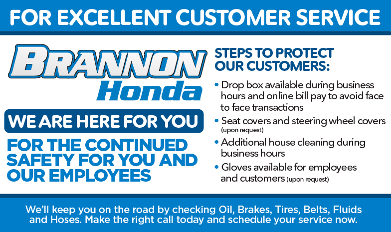 We are here for you at Brannon Honda. STEPS TO PROTECT OUR CUSTOMERS and EMPLOYEES: • Sanitizing vehicles at arrival • Drop box available during business hours and online bill pay to avoid face to face transactions • Seat covers and steering wheel covers • Additional house cleaning during business hours • Gloves available for employees and customers (upon request) We'll keep you on the road by checking Oil, Brakes, Tires, Belts, Fluids and Hoses. Make the right call today and schedule your service now.