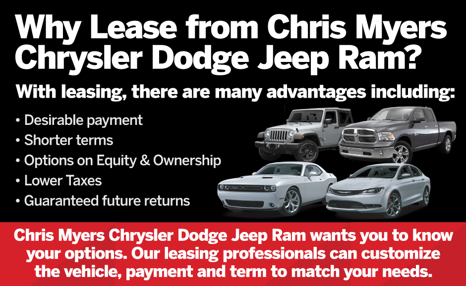 Why Lease from Chris Myers Chrysler Dodge Jeep Ram? With leasing, there are many advantages including: desirable payment, shorter terms, options on equity and ownership, lower taxes, guaranteed future returns.