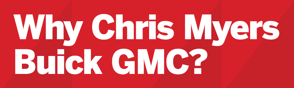 Why Chris Myers Buick GMC?