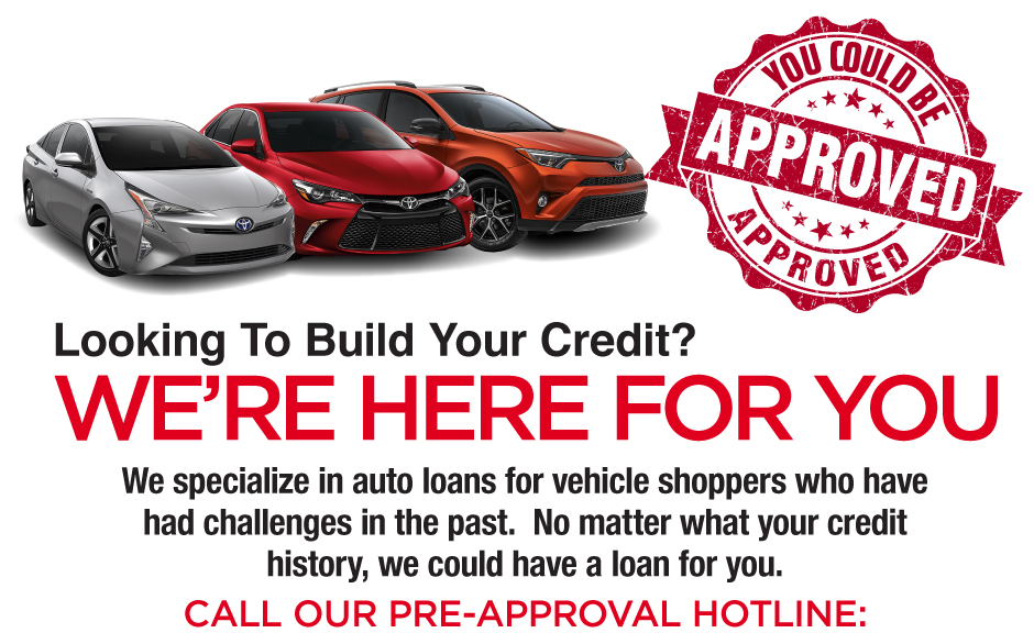 Looking to build your credit? We're here for you. Call our pre-approval hotline: 877-960-0085