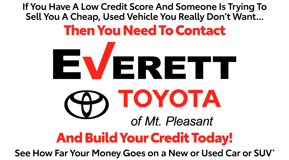 If you have a low credit score and someone is trying to sell you a cheap, used vehicle you really don't want, then you need to contact Toyota of Mt. Pleasant and build your credit today.