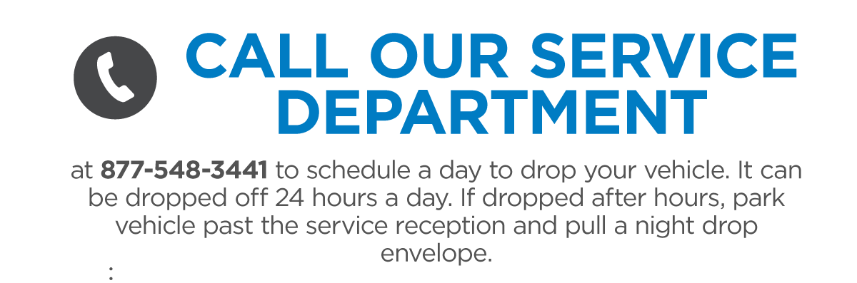 Touch Free Service - Call Our Service Department at 877-548-3441 to schedule a day to drop off your vehicle