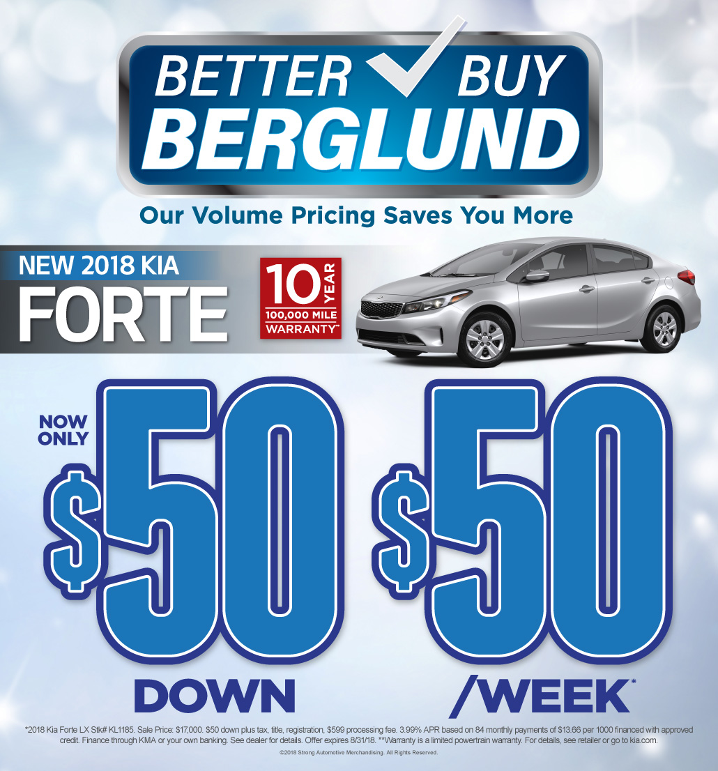 Better Buy Berglund. Our volume pricing saves you more. New 2018 Kia Forte now only $50 down $50/week