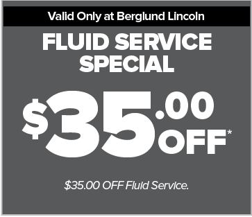 Valid ony at Berglund Lincoln. Fluid Change Special. $35.00 OFF*. $35.00 OFF Fluid Service.