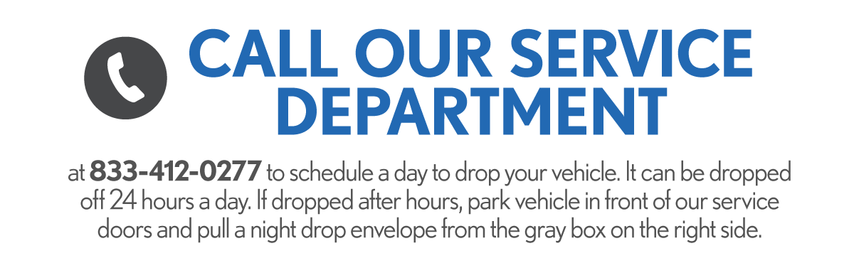 Touch Free Service - Call Our Service Department at 833-412-0277 to schedule a day to drop off your vehicle