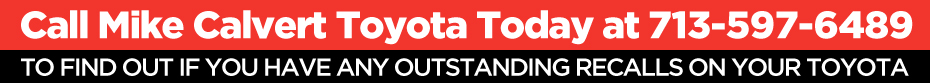 Call Mike Calvert Toyota to see if you have any outstanding recalls on your Toyota. 713-597-6489.