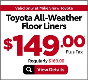 Valid Only At Mike Shaw Toyota-Toyota All Weather Floor Liners. On Sale: $149.00 Plus tax*. Regularly $169.00. Print Coupons.