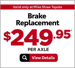 Valid Only at Mike Shaw Toyota. Brake Replacement $249.95 Plus Tax. Per Axle. Print Coupon.