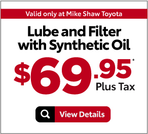 Valid Only at Mike Shaw Toyota.Lube and Filter With Synthetic Oil $69.95.Plus Tax* Print Coupon