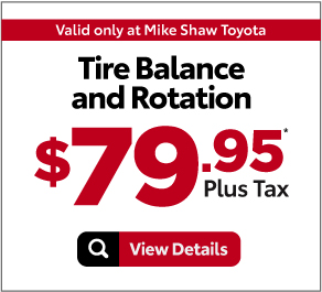 Valid Only at Mike Shaw Toyota. Tire Rotation and Balance $79.95 Plus Tax*.Print Coupon