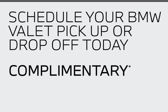 Schedule your BMW valet pick-up today, complimentary*