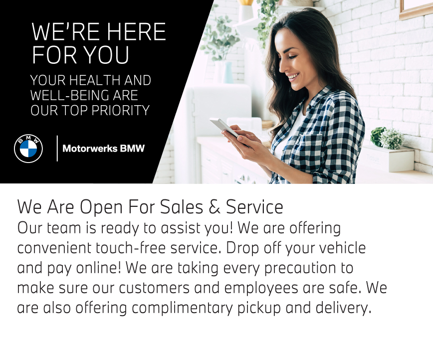 Vist Motorwerks BMW Today. We Are Open For Sales & Service Our team is ready to assist you! We are offering convenient touch-free service. Drop off your vehicle and pay online! We are taking every precaution to make sure our customers and employees are safe. We are also offering complimentary pickup and delivery.