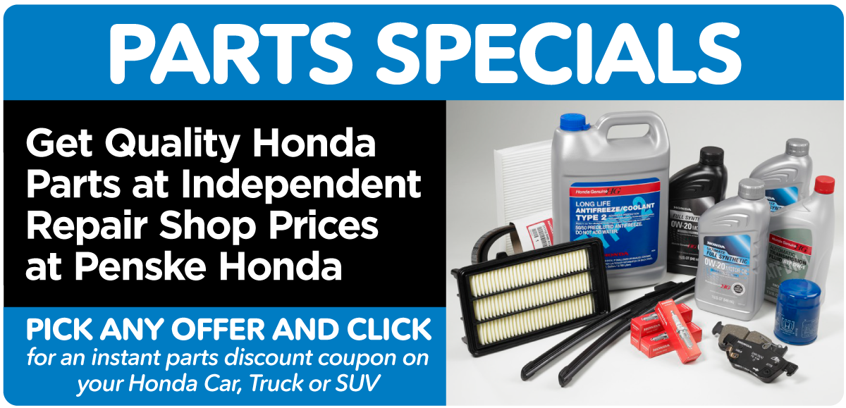 Parts Specials. Get quality Honda parts at independent repair shop prices at Penske Honda. Pick any offer and click for an instant parts discount coupon on your Honda car, truck or SUV.