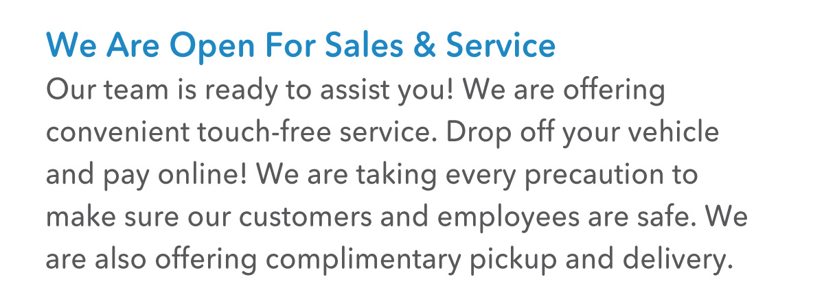 We are open for sales and service. OUr team is ready to assist you.