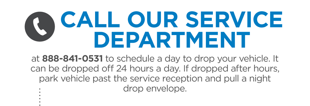 Call our Service Department at 888-841-0531 to schedule your drop off