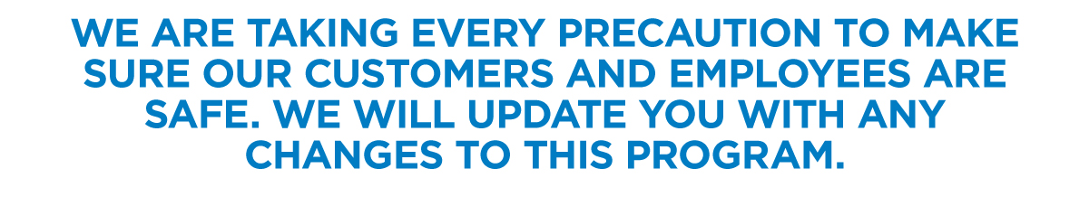 We are taking every precaution to make sure our customers and employees are safe.
