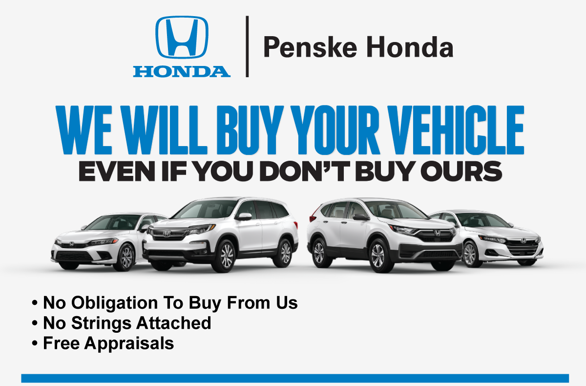 We want to Buy Your Car at Penske Honda. No Obligation To Buy From Us. No Strings Attached. Free Appraisals.