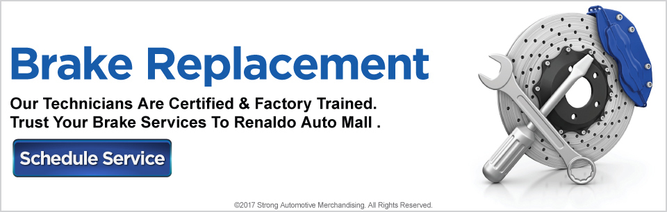 Brake Replacement at Renaldo Auto Mall. Our Technicians are certified and factory trained. Trust Your brake services to Renaldo Auto Mall. Click Here to schedule service.