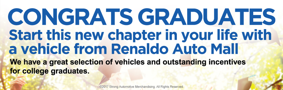 Congrats graduates! Start this new chapter in your life with a vehicle from Renaldo Auto Mall. We have a great selection of vehicles and outstanding incentives for college graduates.