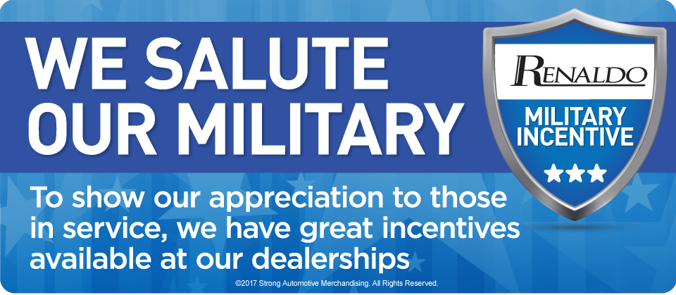 We Salute Our Military at Renaldo Auto Group. To show our appreciation to those in service, we have great incentives available at our dealerships.