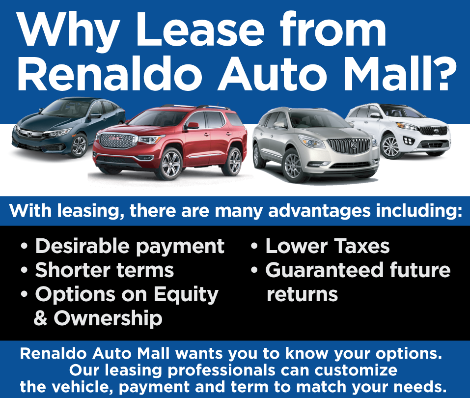 Why Lease from Renaldo Auto Mall? These are so many advantages including: desirable payment, shorter terms, options on equity & ownership, lower taxes, guaranteed future returns