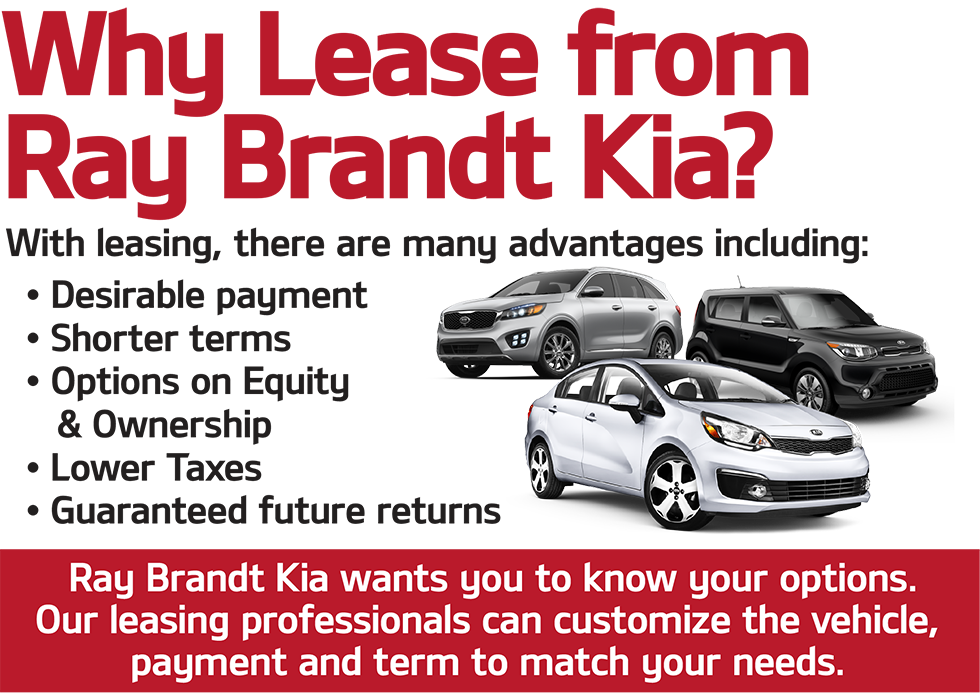 Why Lease from Ray Brandt Kia? These are so many advantages including: desirable payment, shorter terms, options on equity & ownership, lower taxes, guaranteed future returns