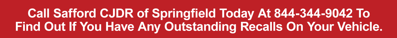 Call Safford CJDR of Springfield Today To Find Out if You Have Any Outstanding Recalls On Your Vehicle