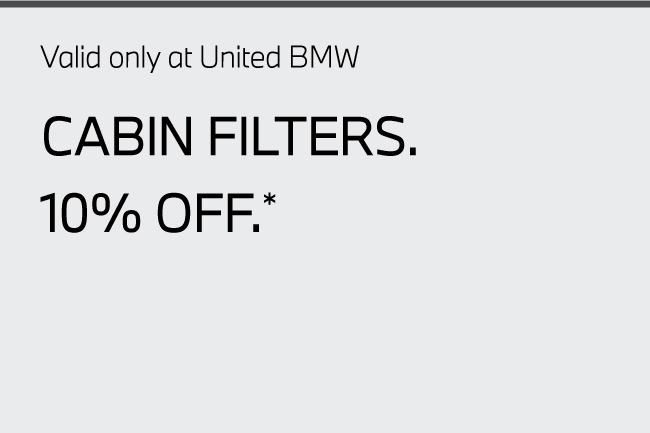 Valid only at United BMW. Cabin Filters 10% Off.