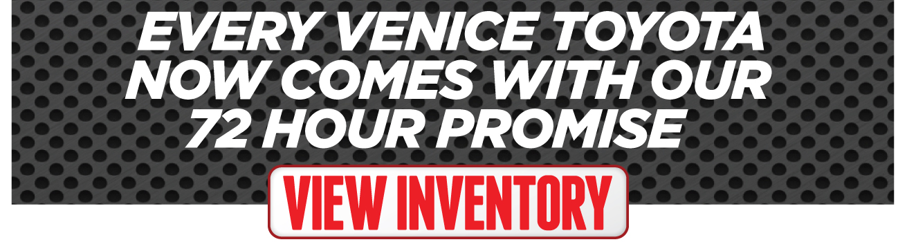 Venice Toyota - Every Venice Toyota comes with our 72 Hour Promise*